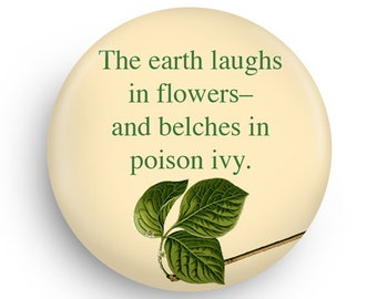 Earth Laughs in Flowers Funny Magnet or Pinback for Gardening Friend