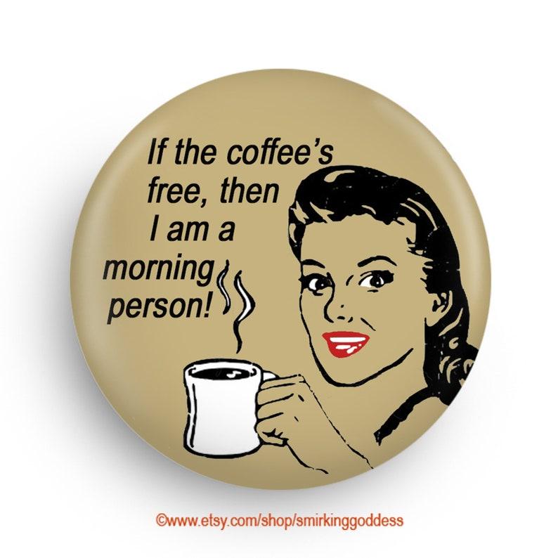 Funny Coffee Humor Fridge Magnet or Pinback Stocking Stuffer image 0
