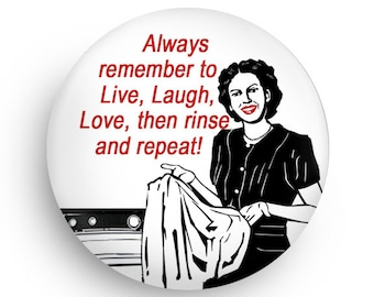 Live, Laugh, Love, Magnet or Pinback! Funny Inspirational Quote Magnet Gift or Pinback Gift