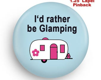 I'd Rather Be Glamping, Cute, Funny Pinback, Stocking Stuffer!