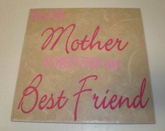 First My Mother Forever my Best Friend 6 x 6 inch ceramic tile