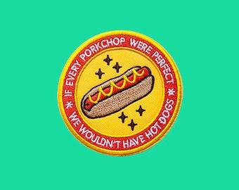 if every hotdog were perfect, we wouldn't have porkchops | HOTDOG patch | Iron on embroidered patch