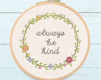 Always Be Kind Wreath Cross Stitch Pattern. Flower Floral Wreath, Modern Cute Quote Counted Cross Stitch PDF Pattern. Instant Download