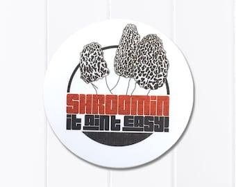 Shroomin' It Ain't Easy - Morel Mushroom Hunting - Vinyl Sticker