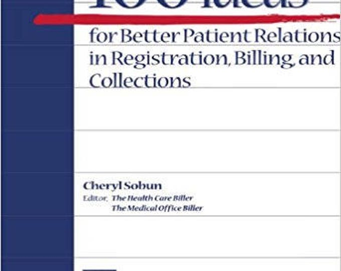 100 Ideas for Better Patient Relations in Registration, Billings, and Collection