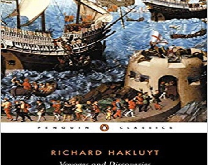 Voyages and Discoveries: Principal Navigations, Voyages, Traffiques & Discoveries ofthe English Nat (Penguin Classics)