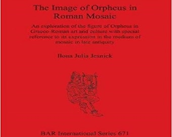 The Image of Orpheus in Roman Mosaic (BAR International Series)