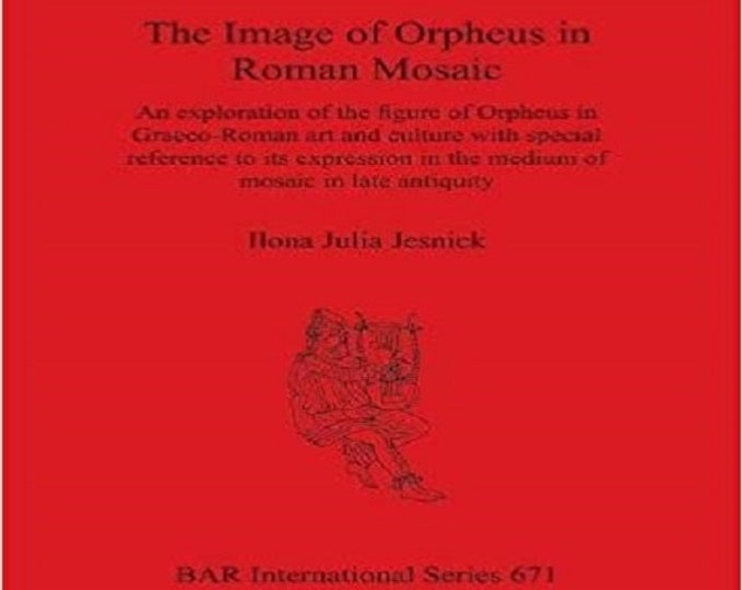 The Image of Orpheus in Roman Mosaic (BAR International Series)