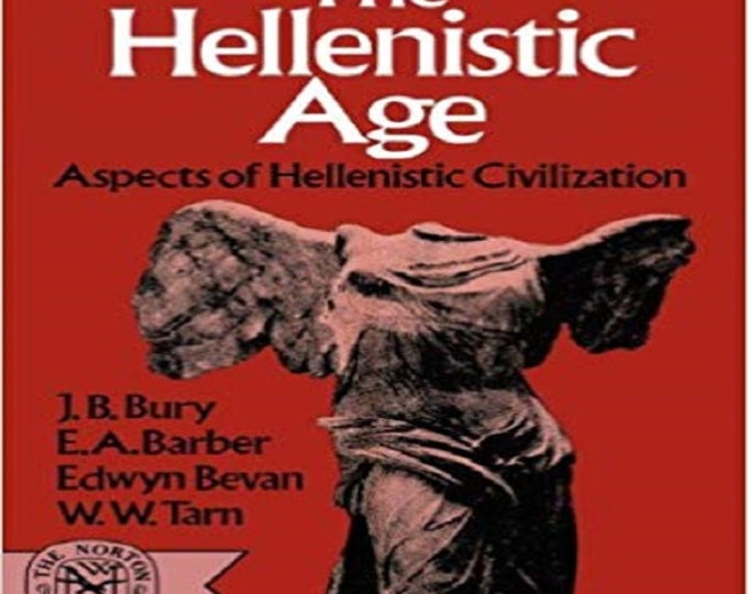 The Hellenistic Age: Aspects of Hellenistic Civilization (The Norton library, N544)