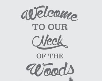 Large Welcome to Our Neck of the Woods Vinyl Wall Decal
