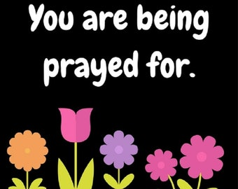 You are being prayed for - JPEG Digital Download - PNG & PDF also available