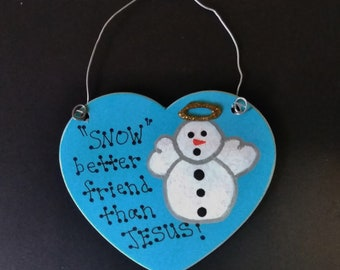 SNOW better friend than JESUS!- Snow Angel - Christmas Ornament - Can be personalized
