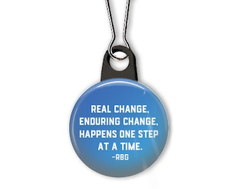 Ruth Bader Ginsburg quote zipper pull.  Ruth Bader Ginsburg charm.  Real change, enduring change, happens one step at a time.