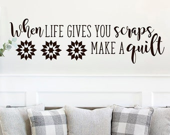 Sewing Room Wall Decal   When Life Gives you Scraps Make a Quilt, Craft Room Wall Decal, Quilter Gift, Modern Farmhouse Craft Room Decor
