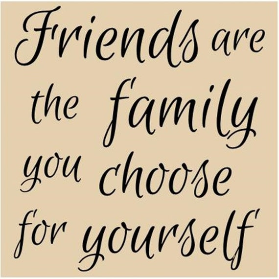 Items Similar To Friends Are The Family You Choose For Yourself