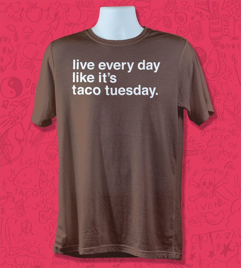 ed94d68d3ea Funny Taco Shirt Live Every Day Like It s Taco Tuesday