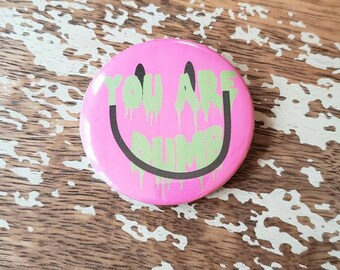 Pink You Are Dumb Button Torture Couture Horror Mean Girls Goth Gothic 90s brooch pins flair punk leather jacket egl nirvana happy face