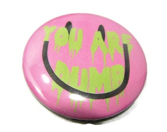 You are Dumb Pink Neon Green Button comicon Bubblegoth Torture Couture Goth Gothic lolita 90s brooch pin flair punk leather jacket egl