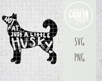 Not Fat Just a Little Husky Siberian Husky Sled Northern Breed Dog SVG Cut File Cricut Silhouette