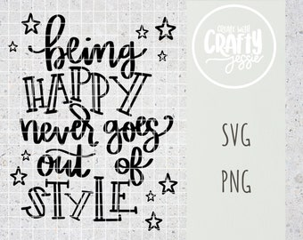 Being Happy Never Goes Out of Style SVG Cut File Cricut Silhouette