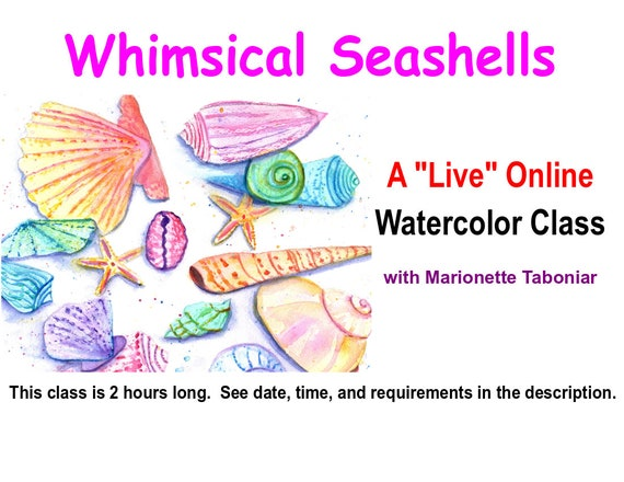 Whimsical Seashells - A Live Online Watercolor Class with Marionette Taboniar - Friday, August 7 - A Two Hour Class - Zoom Art Class