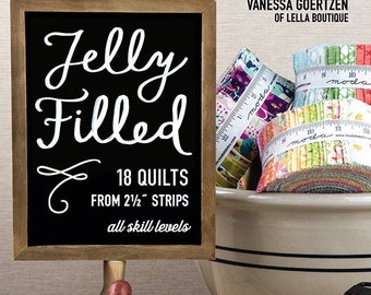 "Jelly Filled Quilt Book by Vanessa Goertzen of Lella Boutique -18 Quilts from 2 1/2"" strips!"