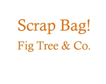 Fig Tree Scrap bag