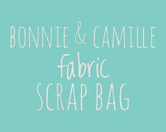 Bonnie & Camille fabric Scrap bag