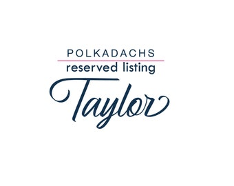 Reserved Listing - Taylor