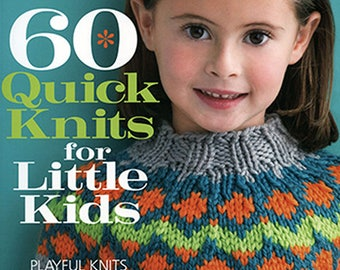 60 Quick Quick Knits for Little Kids for Worsted and Chunky Weight Yarns