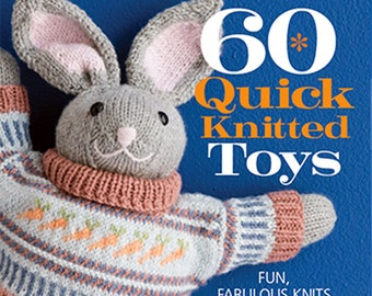 60 Quick Knitted Toys Fun Fabulous Knits for Worsted Sport Aran Weight Yarns