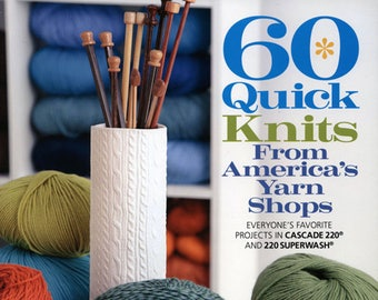60 Quick Knits from Americas Yarn Shops for Worsted and Sport Weight Yarns