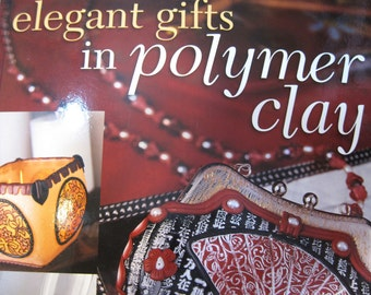 Elegant Gifts in Polymer Clay by Lisa Pavelka