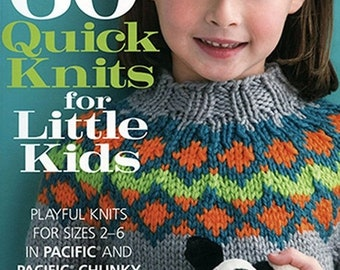 25% OFF 60 Quick Quick Knits for Little Kids for Worsted and Chunky Weight Yarns