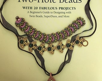 Learn to Use Two-Hole Beads with 25 Fabulous Projects A Beginner's Guide to Designing With Twin Beads, SuperDuos, and More NEW