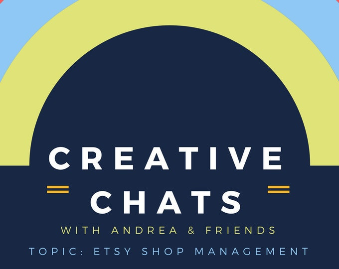 Creative Chats with Andrea & Friends: Etsy Shop Management with Q + A Session