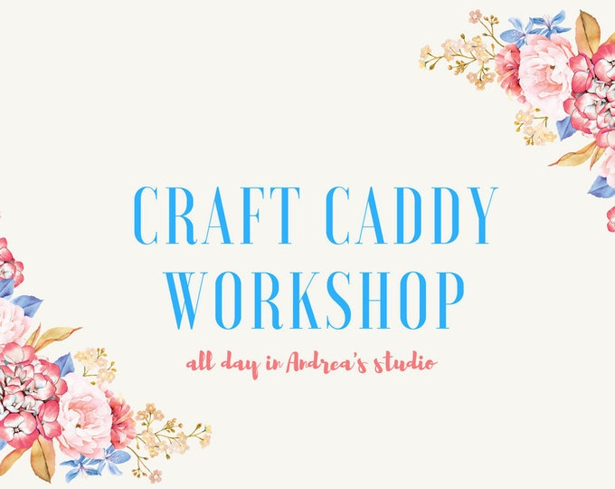 Craft Caddy Workshop with Andrea in The Plains, Virginia Sewing Studio Saturday, July 28, 2018 9 a.m. to 4 p.m.