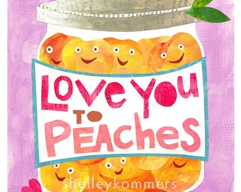 Love You to Peaches - ART PRINT - Inspirational Art, Garden + Kitchen Print, Sweet Anniversary Gift