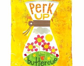 Perk Up Buttercup - ART PRINT - Inspirational Art, Morning, Coffee Lover, Kitchen Art