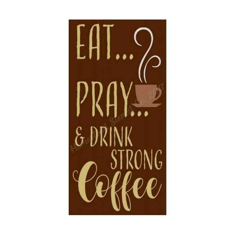 Craft Stencil Eat Pray /& Drink Strong Coffee 7696 N Stencils Reusable Stencil Wall Stencil STENCIL 12x24