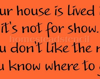 PRIMITIVE STENCIL -5874 J- Our house is lived in it's not for show if you don't like it - Clear 5Mil Mylar -Make Your Own Sign