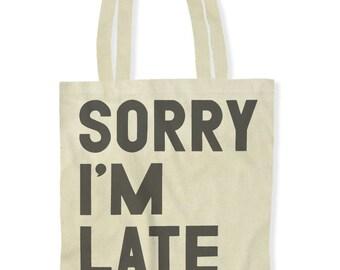Sorry I'm Late (Tote Bag)