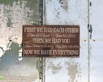 First We Had Each Other Then We Had You Now We Have Everything - With Custom Names & Dates - Family Wood Sign - Distressed Wooden Sign S211