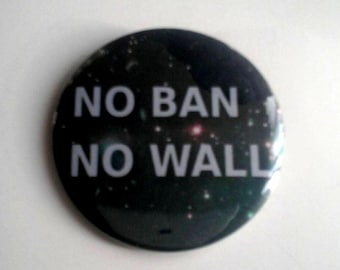 No Ban No Wall Outer Space Pinback Button OR Magnet -- 2.25 inch