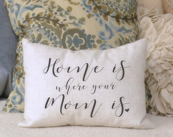 Mothers Day Pillow, Home is where you Mom is, gift for her, Aunt gift, God mother pillow