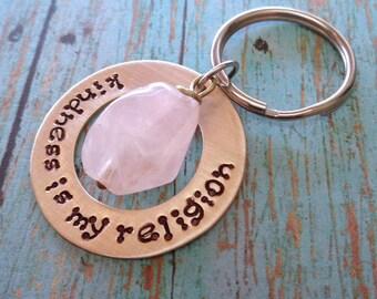 Kindness Keychain Washer - Kindness is my Religion - Be Kind - Custom Keychain Rose Quartz- Mantra Keychain Spirituality Buddhism -K103