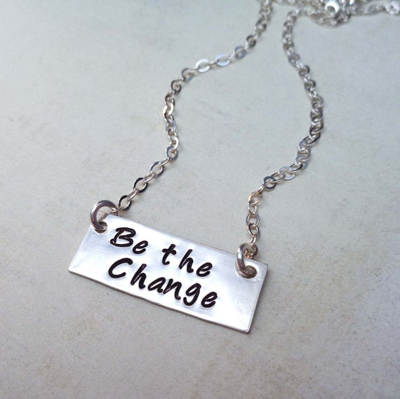 Be the Change Necklace / Inspirational Gift for Her / Change the World / Affirmation Gift / Mantra Jewelry