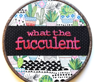 What the Fucculent Novelty Plant Mom Humor Embroidered Wall Decor