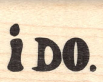 I Do Rubber Stamp, Engaged to Be Married, Wedding Saying D21607 Wood Mounted