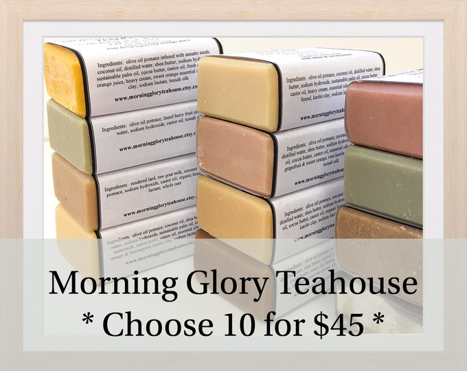 Morning Glory Teahouse All Natural Handmade Soap / Choose 10 Bars and Save / Creamy & Silky Lather